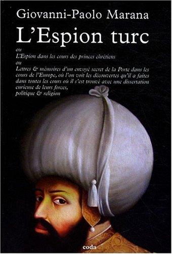 L'ESPION TURC ou l'Espion dans les Cours des Princes chrétiens, ou Lettres et ...