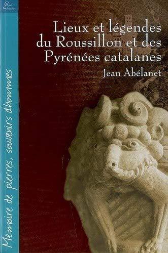 9782849740798: Lieux et légendes du Roussillon et des Pyrénées catalanes