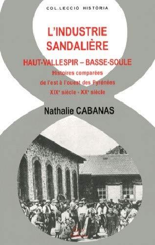 9782849741719: L'industrie sandali�re. Haut-Vallespir Basse-Soule. Histoires compar�es de l'est � l'ouest des Pyr�n�es. XIXe si�cle - XXe si�cle