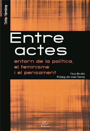 9782849741832: Entre actes : Entorn de la politica, el feminisme i el pensament, édition en catalan (Tinta Fèmina)