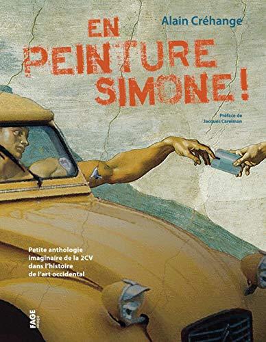 9782849751978: En peinture Simone ! : Petite anthologie imaginaire de la 2CV dans l'histoire de l'art occidental