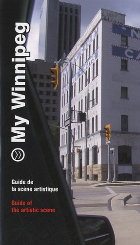 My Winnipeg: Guide to the Artistic Scene (English and French Edition) (2849752290) by Sigrid Dahle; Robert Enright; Noam Gonick; Anthony Kiendl; Cathy Mattes; Meeka Walsh