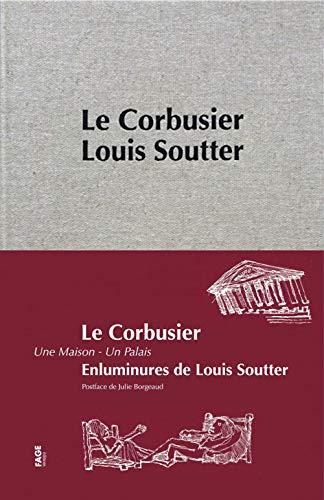 LE CORBUSIER - Une maison - Un palais: LE CORBUSIER [ enluminures de Louis Soutter ] [ Postface de ...