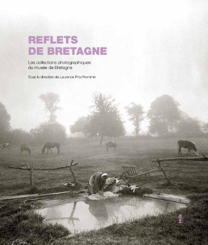 Reflets de Bretagne : Les collections photographique du mus?e de Bretagne: Laurence Prod'homme