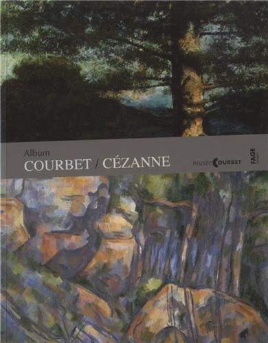 9782849753040: Album Courbet/C�zanne : Exposition pr�sent�e au mus�e Gustave Courbet d'Ornans du 29 juin au 14 octobre 2013