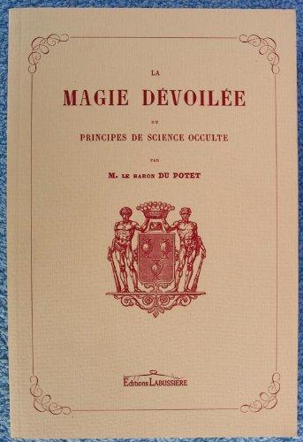 La magie dévoilée ou Principes de science: Jean Du Potet