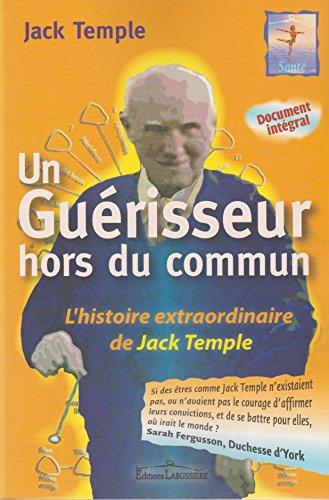 Guerisseur hors du commun Histoire extraordinaire de Jack Temple: Temple Jack