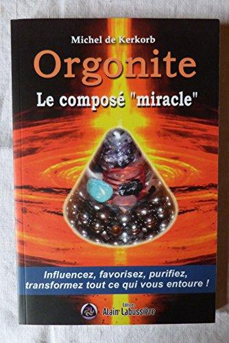 9782849881521: Orgonite le composé miracle : influencez, favorisez, purifiez, transformez tout ce qui vous entoure !
