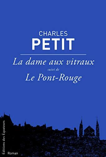 la dame aux vitraux le pont rouge suivis de la bonne et l'enfant: Charles Petit