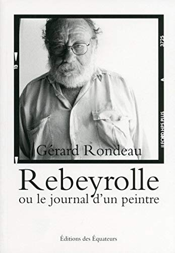 Rebeyrolle ou le journal d'un peintre: Gerard Rondeau