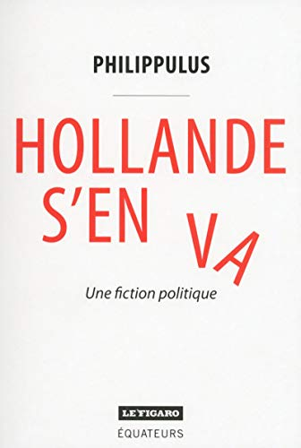 9782849903438: Hollande s'en va / une fiction politique