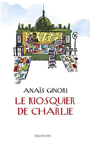 Le kiosquier de Charlie [Paperback] [Jan 05,: Anais Ginori