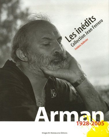 ARMAN 1928 - 2005 LES INEDITS (9782849950692) by Frederic - Arman BALLESTER