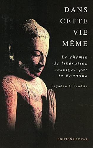 9782850002304: Dans cette vie même. Le chemin de libération enseigné par le Bouddha