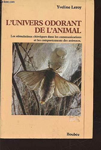 9782850040474: L'Univers odorant de l'animal : Les stimulations chimiques dans les communications et les comportements des animaux...