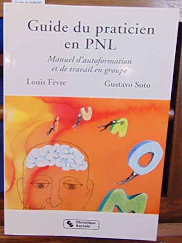 9782850082207: Guide du praticien en PNL : Manuel d'autoformation et de travail en groupe