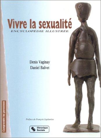 Vivre la sexualité : Encyclopédie illustrée: Vaginay, Denis; Balvet, Daniel