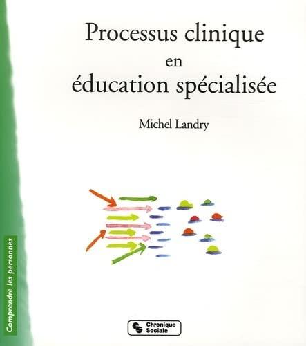Processus clinique en éducation spécialisée: Michel Landry