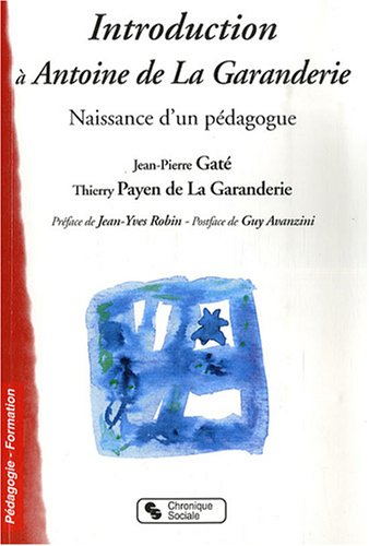 9782850086830: Introduction à Antoine de La Garanderie : Naissance d'un pédagogue