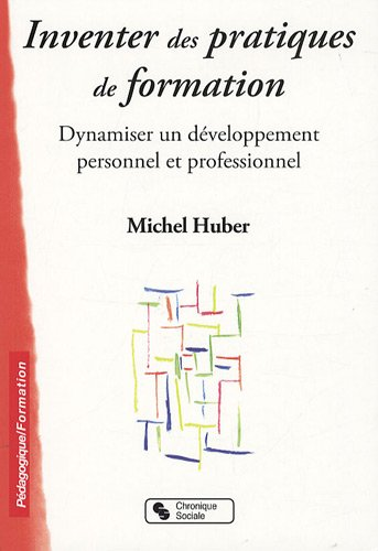 9782850087783: Inventer des pratiques de formation : Dynamiser un développement personnel et professionnel