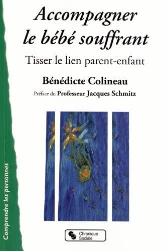 ACCOMPAGNER LE BÉBÉ SOUFFRANT: COLINEAU B�N�DICTE