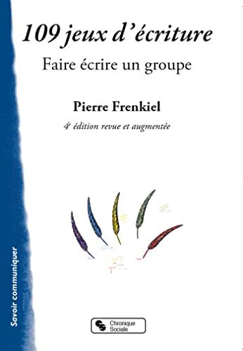 109 jeux d'écriture : Faire écrire un groupe: Pierre Frenkiel