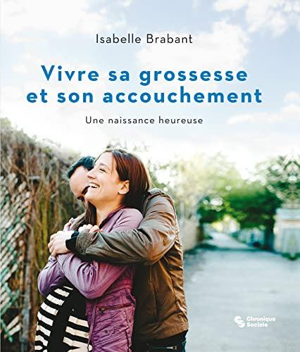 Vivre sa grossesse et son accouchement: Isabelle Brabant