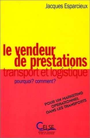 Le Vendeur de prestations transport et logistique : pourquoi ? Comment ? Pou.