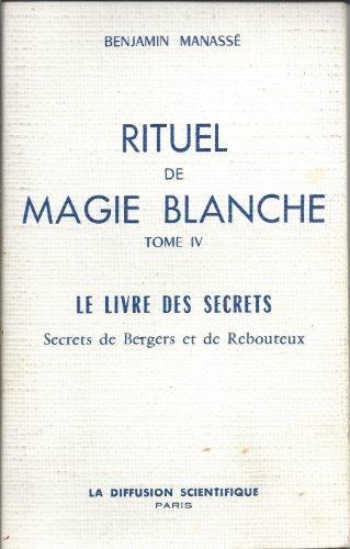 RITUEL DE MAGIE BLANCHE T4 LIVRE SECRETS: MANASSE BENJAMIN
