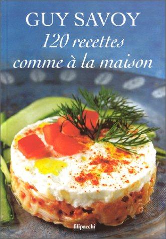 120 recettes comme à la maison: Savoy, Guy; Soliv� r� s, Laurent; Descamps, Jean-Jacques