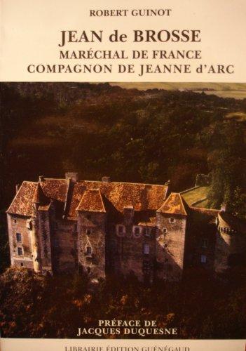 Jean de Brosse : Maréchal de France et compagnon de Jeanne d'Arc: GUINOT ( Robert ) [ ...