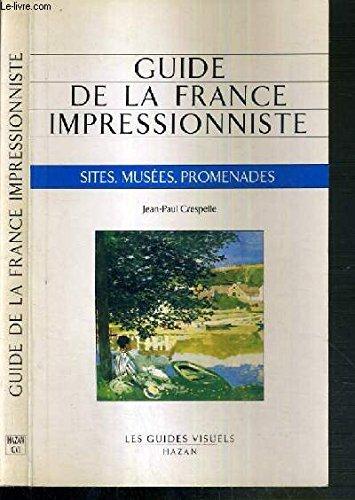 Guide de la France impressionniste. Sites, musées, promenades.: CRESPELLE (Jean-Paul)