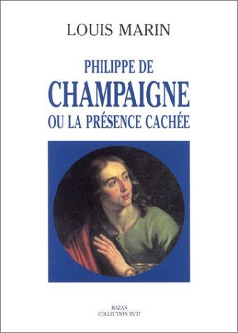 Philippe de Champaigne, ou, La presence cachee (Collection 35/37) (French Edition): Marin, ...