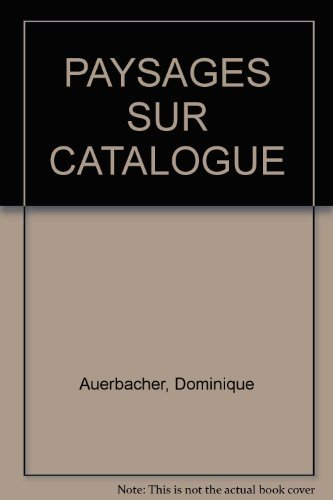 PAYSAGES SUR CATALOGUE: Auerbacher, Dominique