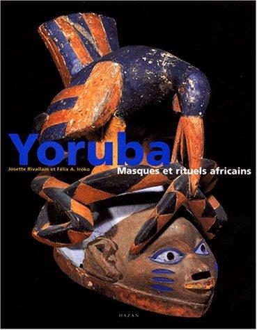 Yoruba, Masques et rituels africains: Iroko, Félix-A ; Rivallain, Josette