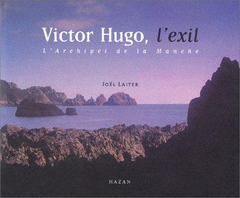 9782850257872: Victor Hugo, l'exil : L'Archipel de la Manche