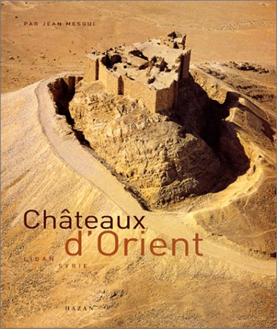 Chateaux d'Orient: Liban, Syrie (French Edition): Jean Mesqui
