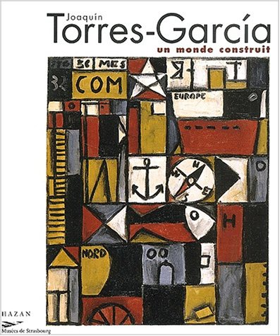 Joaquin Torres-Garcia : Montévidéo 1874-1949: Collectif