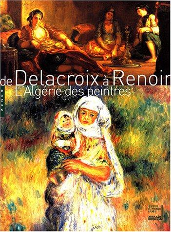 DE DELACROIX À RENOIR : L'ALGÉRIE DES PEINTRES: Stéphane Guégan, Michel Hilaire,...