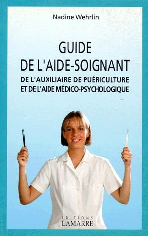 9782850301995: Guide de l'aide-soignant, de l'auxiliaire de puériculture et de l'aide médico-psychologique