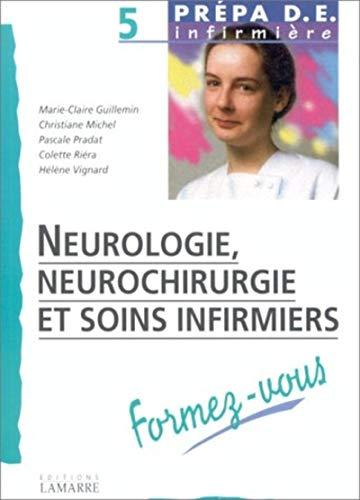 Neurologie, neurochirurgie et soins infirmiers. Formez-vous: Guillemin, Marie-Claire ; Michel, ...