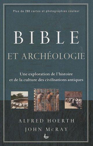 Bible et archéologie : Une exploration de: Alfred Hoerth; John