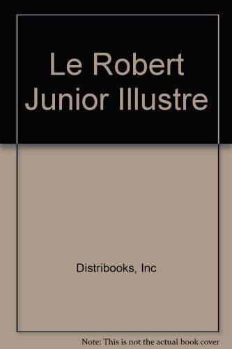 Le Robert Junior Illustre : Edition Nord-Americaine: Distribooks, Inc