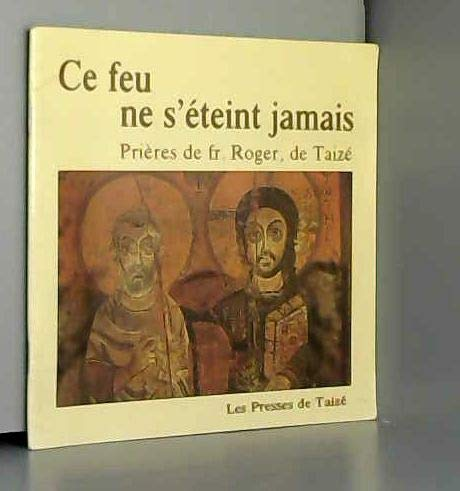 Ce feu ne s'à teint jamais : Prià res de Fr. Roger de Taizà , avec des ic...