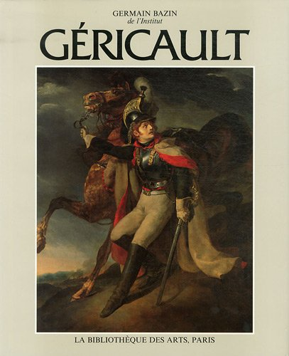 Gericault: Biographie, Temoignages Et Documents Tome 1 (Catalogues raisonnes) (French Edition): ...