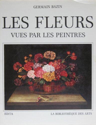 Les Fleurs Vues Par Les Peintres: Germain Bazin