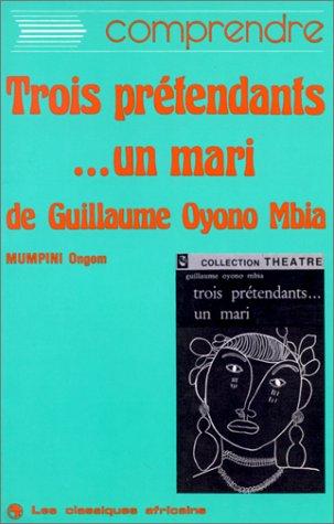 9782850493171: Comprendre Trois pretendants-- un mari de Guillaume Oyono Mbia (French Edition)
