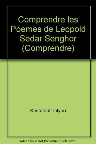 9782850493768: Comprendre les Poemes de Leopold Sedar Senghor (French Edition)