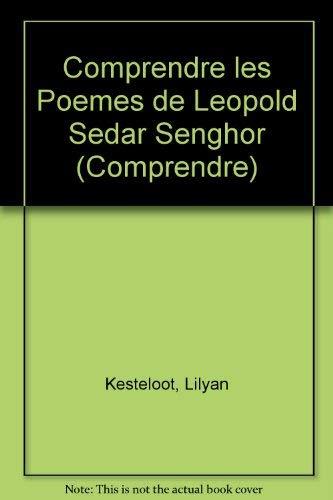 Comprendre les Poemes de Leopold Sedar Senghor (French Edition) (2850493767) by Kesteloot, Lilyan