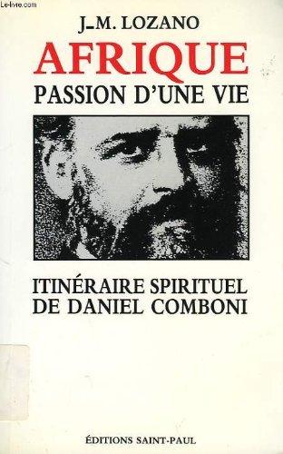 9782850494550: Afrique, passion d'une vie : Itin�raire spirituel de Daniel Comboni